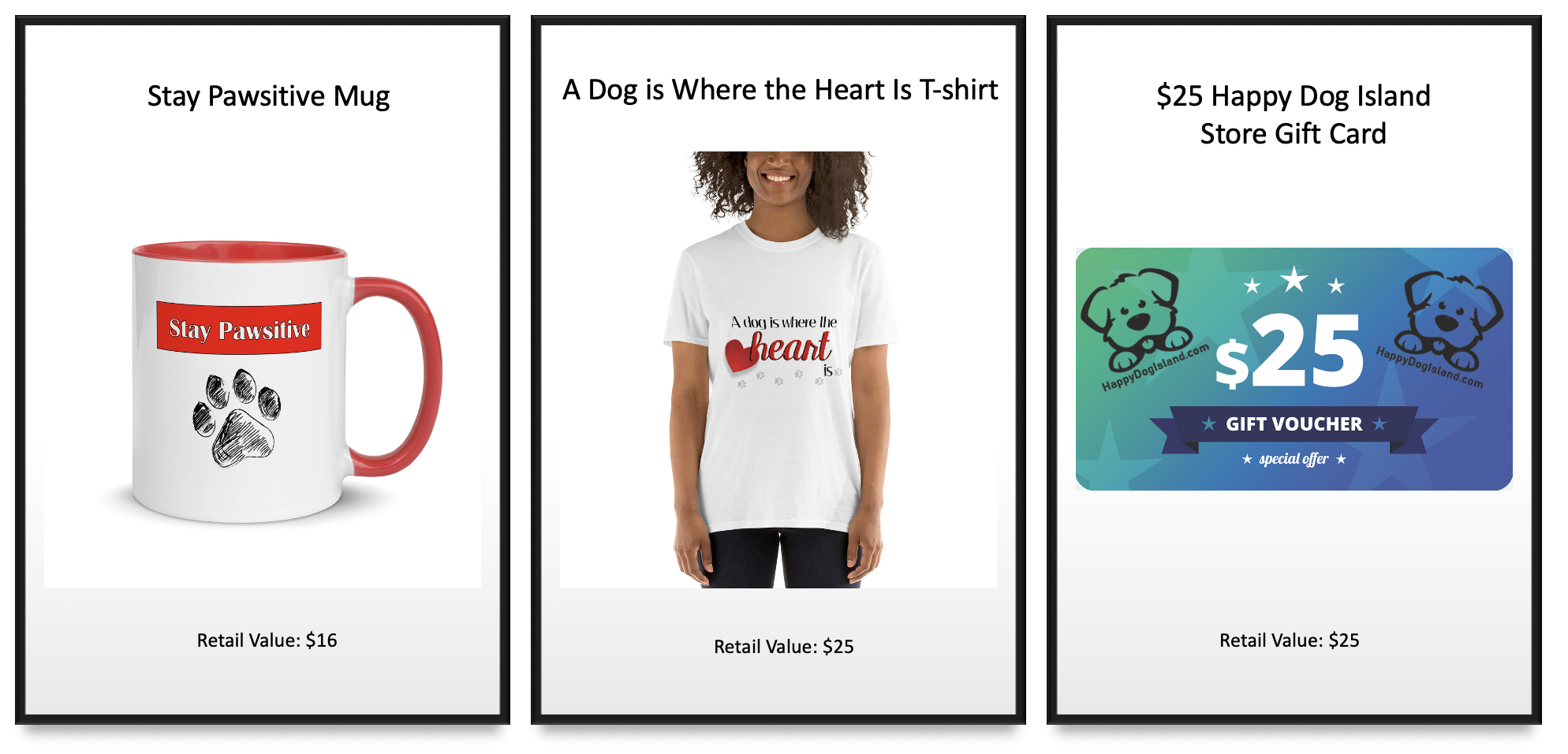 Stay Pawsitive Mug Retail Value $16, A Dog is Where the Heart Is T-shirt Retail Value $25 and $25 Happy Dog Island Store Gift Card